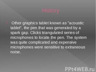 "History Other graphics tablet known as ""acoustic tablet"", the pen that"