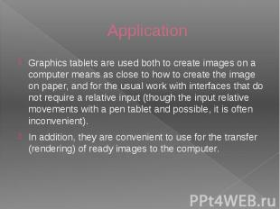 Application Graphics tablets are used both to create images on a computer means