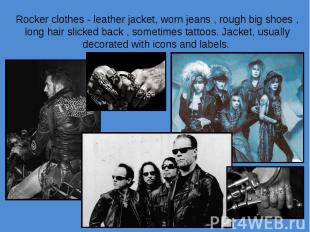 Rocker clothes - leather jacket, worn jeans , rough big shoes , long hair slicke