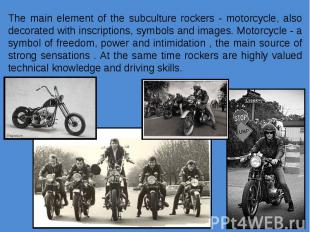 The main element of the subculture rockers - motorcycle, also decorated with ins