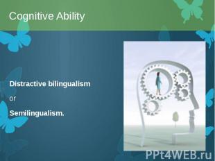 Distractive bilingualism Distractive bilingualism or Semilingualism.