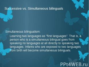 Successive vs. Simultaneous bilinguals Simultaneous bilingualism: Learning two l