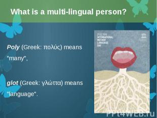"Poly(Greek: πολύς) means ""many"", Poly(Greek: πολύς) means"