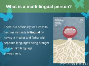 There is a possibility for a child to become naturally trilingual by having a mo