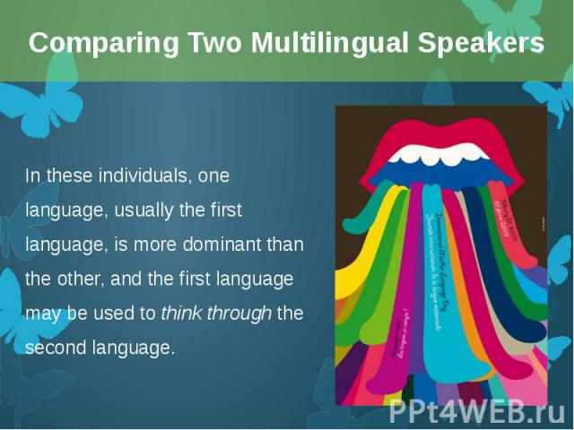 In these individuals, one language, usually the first language, is more dominant than the other, and the first language may be used tothink throughthe second language. In these individuals, one language, usually the first language, is mo…