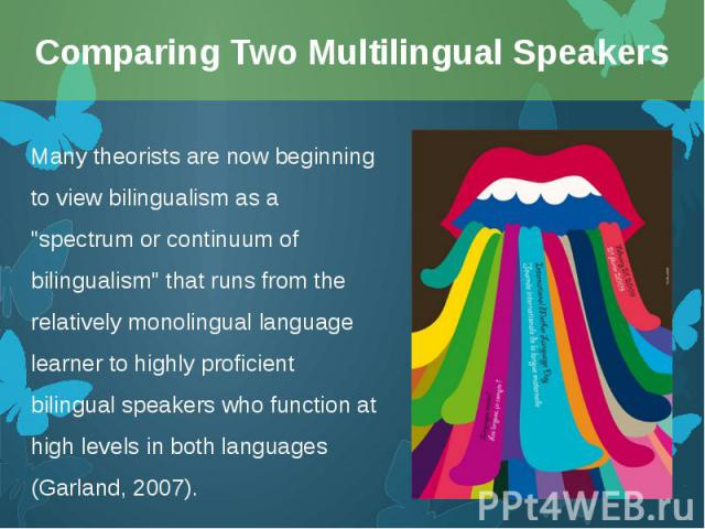 """Many theorists are now beginning to view bilingualism as a """"spectrum or continuum of bilingualism"""" that runs from the relatively monolingual language learner to highly proficient bilingual speakers who function at high levels in both langu…"""