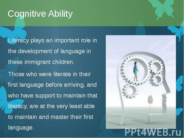 Literacy plays an important role in the development of language in these immigrant children. Literacy plays an important role in the development of language in these immigrant children. Those who were literate in their first language before arriving…