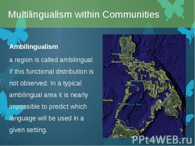 Ambilingualism Ambilingualism a region is called ambilingual if this functional distribution is not observed. In a typical ambilingual area it is nearly impossible to predict which language will be used in a given setting.
