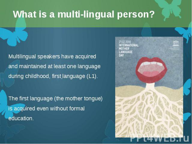 Multilingual speakers have acquired and maintained at least one language during childhood, first language(L1). Multilingual speakers have acquired and maintained at least one language during childhood, first language(L1). The first langu…