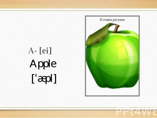 A- [ei] Apple [ˈæpl]