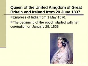 Queen of the United Kingdom of Great Britain and Ireland from 20 June 1837 Queen