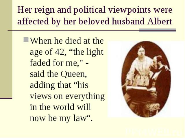 """When he died at the age of 42, """"the light faded for me,"""" - said the Queen, adding that """"his views on everything in the world will now be my law"""". When he died at the age of 42, """"the light faded for me,"""" - said the Queen, adding that """"his v…"""
