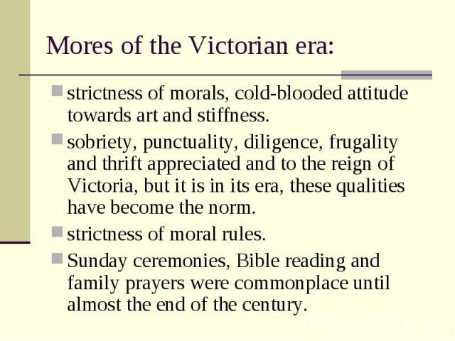 strictness of morals, cold-blooded attitude towards art and stiffness. strictness of morals, cold-blooded attitude towards art and stiffness. sobriety, punctuality, diligence, frugality and thrift appreciated and to the reign of Victoria, but it is …
