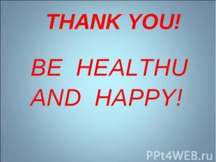 BE HEALTHU AND HAPPY! BE HEALTHU AND HAPPY!