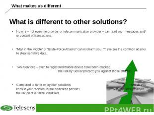 What is different to other solutions? No one – not even the provider or telecomm