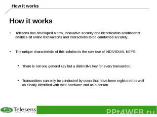 How it works Telesens has developed a new, innovative security and identificatio