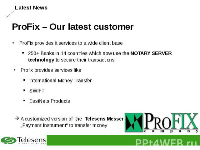 ProFix – Our latest customer ProFix provides it services to a wide client base 250+ Banks in 14 countries which now use the NOTARY SERVER technology to secure their transactions Profix provides services like International Money Transfer SWIFT EastNe…