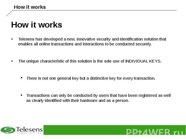 How it works Telesens has developed a new, innovative security and identification solution that enables all online transactions and interactions to be conducted securely. The unique characteristic of this solution is the sole use of INDIVIDUAL KEYS.…