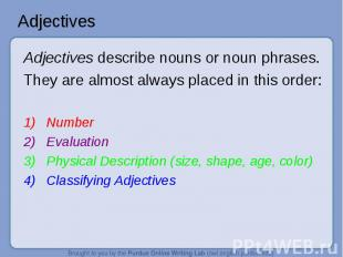 Adjectives Adjectives describe nouns or noun phrases.They are almost always plac