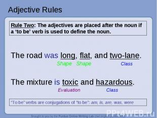 Adjective Rules Rule Two: The adjectives are placed after the noun if a 'to be'