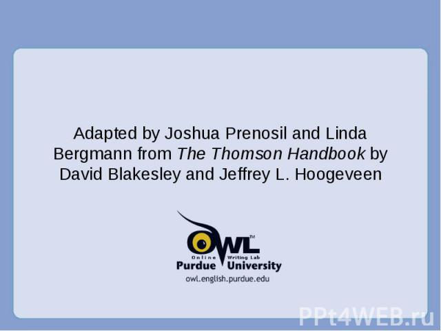 Adapted by Joshua Prenosil and Linda Bergmann from The Thomson Handbook by David Blakesley and Jeffrey L. Hoogeveen