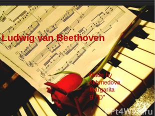 "Ludwig van Beethoven Made by Akhmedova Margarita 9 ""D"""