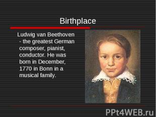 Birthplace Ludwig van Beethoven - the greatest German composer, pianist, conduct