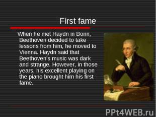 First fame When he met Haydn in Bonn, Beethoven decided to take lessons from him