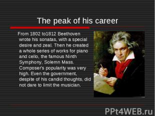 The peak of his career From 1802 to1812 Beethoven wrote his sonatas, with a spec