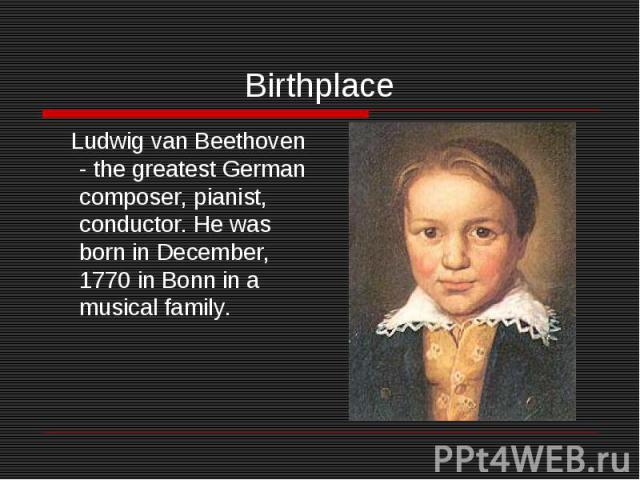 Birthplace Ludwig van Beethoven - the greatest German composer, pianist, conductor. He was born in December, 1770 in Bonn in a musical family.