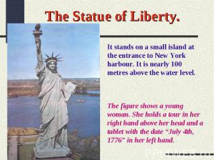 The Statue of Liberty.It stands on a small island at the entrance to New York ha