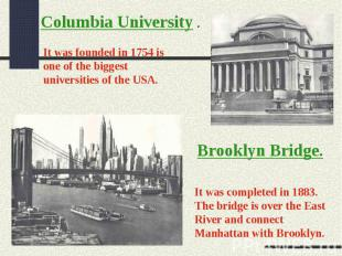 Columbia University .It was founded in 1754 is one of the biggest universities o