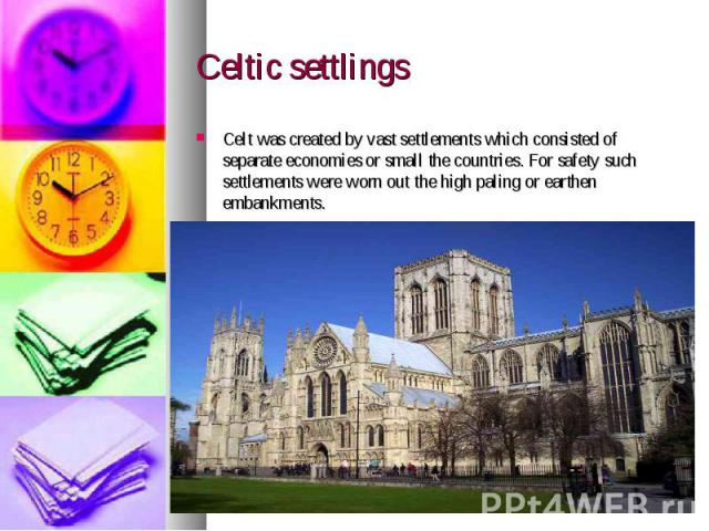 Celtic settlings Celt was created by vast settlements which consisted of separate economies or small the countries. For safety such settlements were worn out the high paling or earthen embankments.