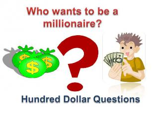 Who wants to be a millionaire? Hundred Dollar Questions