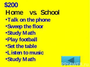 Home vs. School Talk on the phoneSweep the floorStudy Math Play football Set the