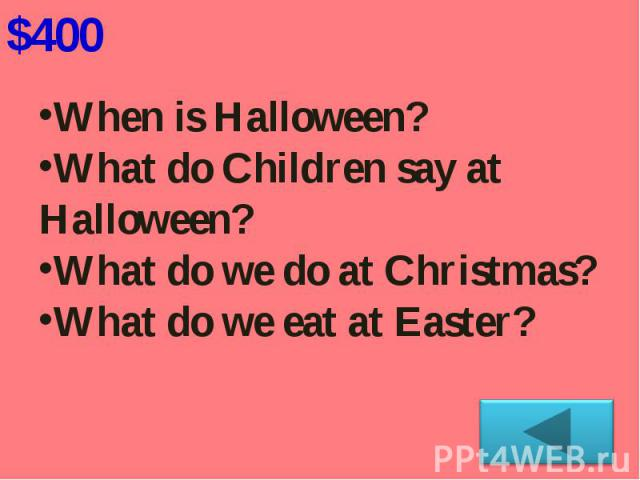 When is Halloween?What do Children say at Halloween? What do we do at Christmas?What do we eat at Easter?