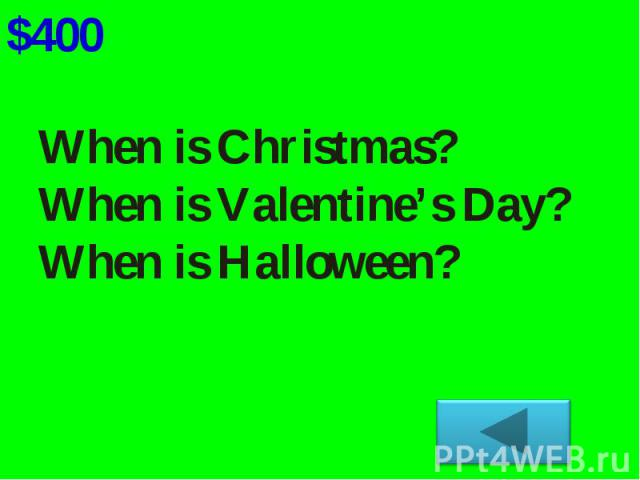 When is Christmas?When is Valentine's Day?When is Halloween?