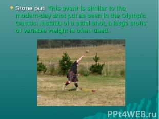 Stone put: This event is similar to the modern-day shot put as seen in the Olymp