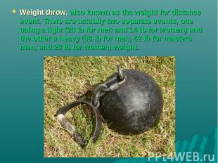 Weight throw, also known as the weight for distance event. There are actually tw