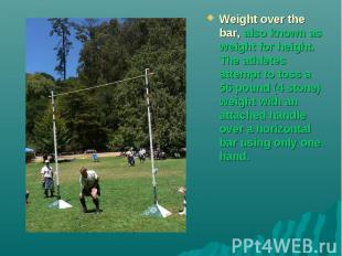 Weight over the bar, also known as weight for height. The athletes attempt to to