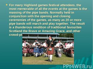 For many Highland games festival attendees, the most memorable of all the events