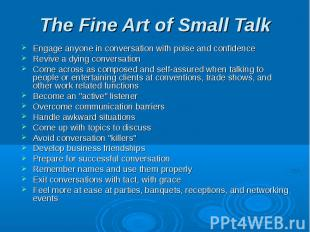 The Fine Art of Small Talk Engage anyone in conversation with poise and confiden