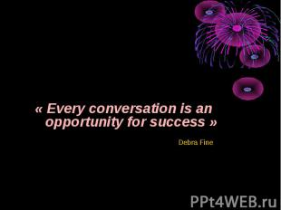 « Every conversation is an opportunity for success » Debra Fine