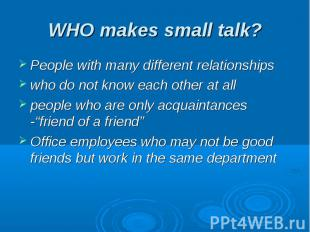 WHO makes small talk? People with many different relationshipswho do not know ea