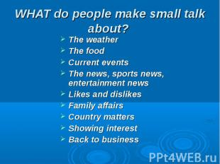WHAT do people make small talk about? The weatherThe foodCurrent eventsThe news,