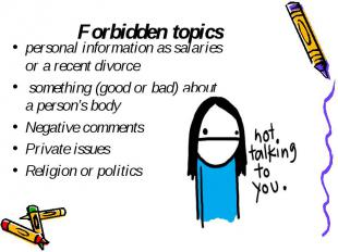 Forbidden topics personal information as salaries or a recent divorce something
