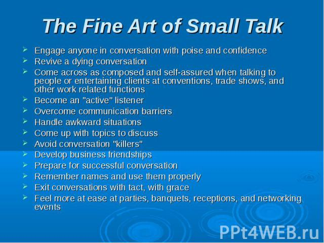 The Fine Art of Small Talk Engage anyone in conversation with poise and confidence Revive a dying conversationCome across as composed and self-assured when talking to people or entertaining clients at conventions, trade shows, and other work related…