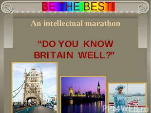 """BE THE BEST! An intellectual marathon""""DO YOU KNOWBRITAIN WELL?"""""""