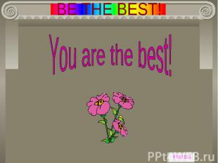 BE THE BEST! You are the best!