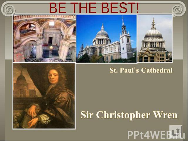 BE THE BEST! St. Paul`s CathedralSir Christopher Wren